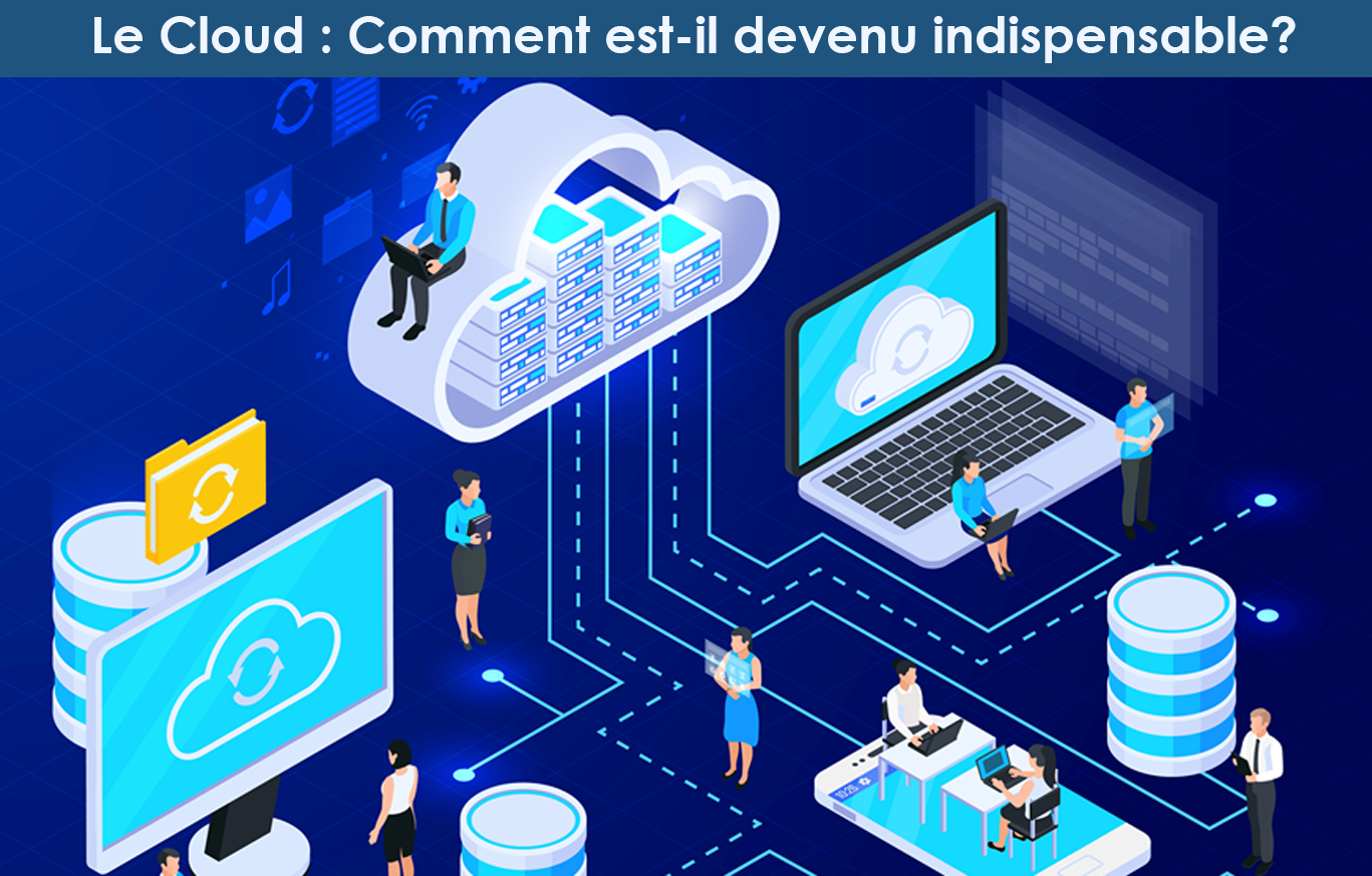 Le Cloud: Comment est-il devenu indispensable?